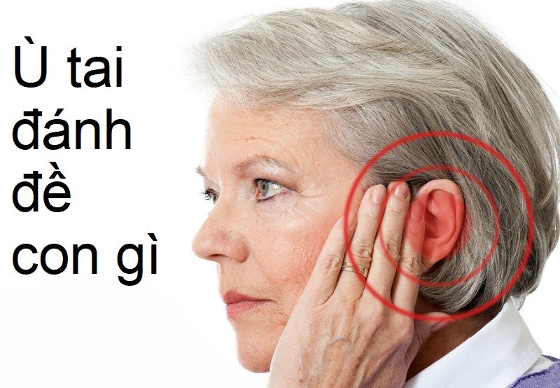 Ù tai có điềm báo gì, bị ù tai nên đánh đề con gì?