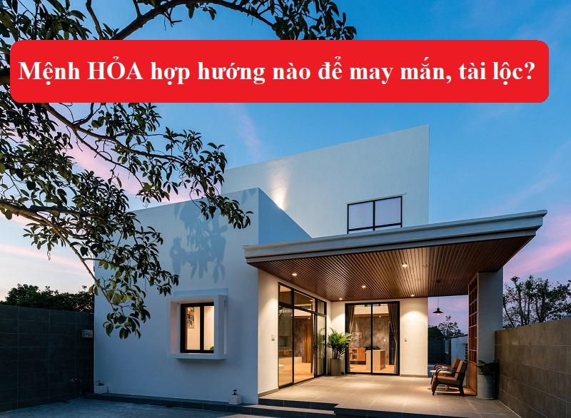 Mệnh Hỏa hợp hướng nào để may mắn, tài lộc. Mệnh Hỏa nên xây nhà, mua nhà hướng nào?