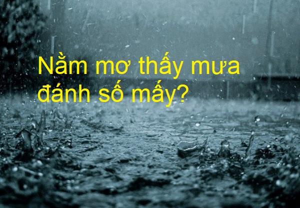Nằm mơ thấy mưa đánh số mấy? Mơ thấy mưa đánh đề con gì?