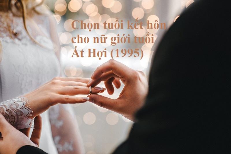 Nữ Ất Hợi 1995 nên lấy chồng tuổi nào?