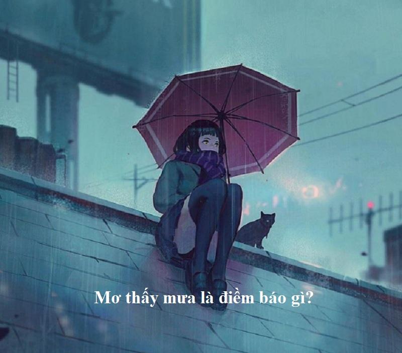 Mơ thấy mưa là điềm báo gì? Mơ thấy trời mưa đánh đề con gì