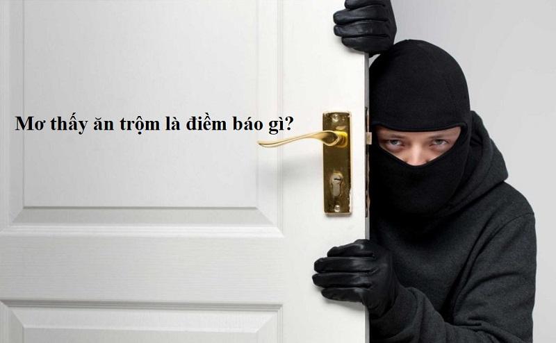 Mơ thấy ăn trộm là điềm báo gì? Nằm mơ thấy ăn trộm vào nhà đánh số gì?