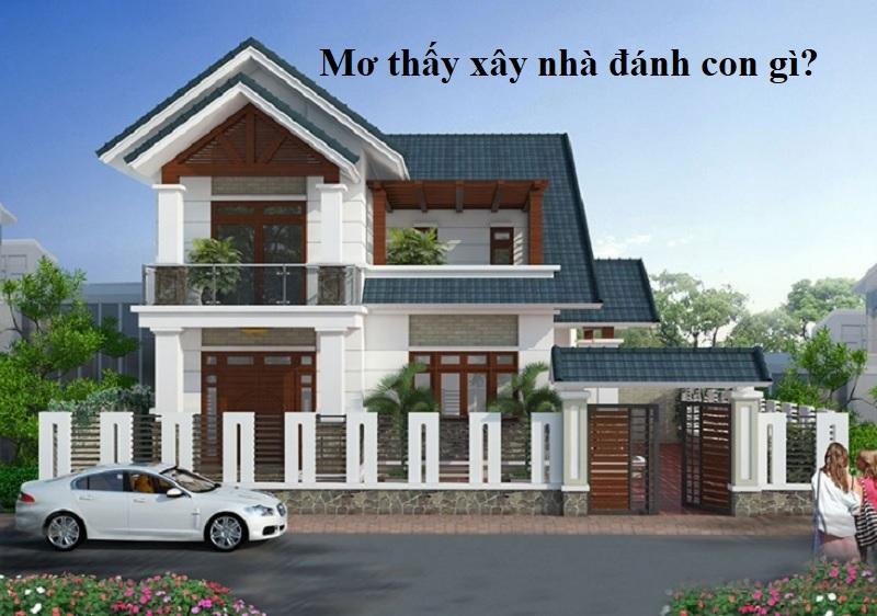 Mơ thấy xây nhà đánh con gì? Mơ thấy hàng xóm xây nhà đánh con gì?