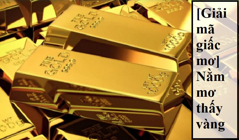 Nằm mơ thấy vàng nên đánh đề con gì?