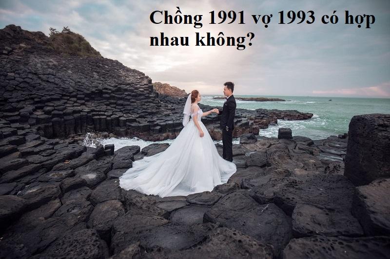 Chồng 1991 vợ 1993 có hợp nhau không?