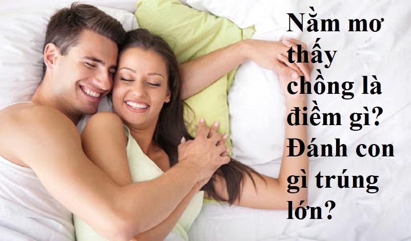 Nằm mơ thấy chồng là điềm gì?