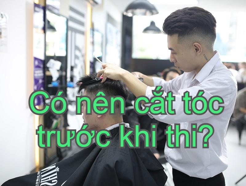 Có nên cắt tóc trước khi thi? Cắt tóc trước khi thi nên hay không?