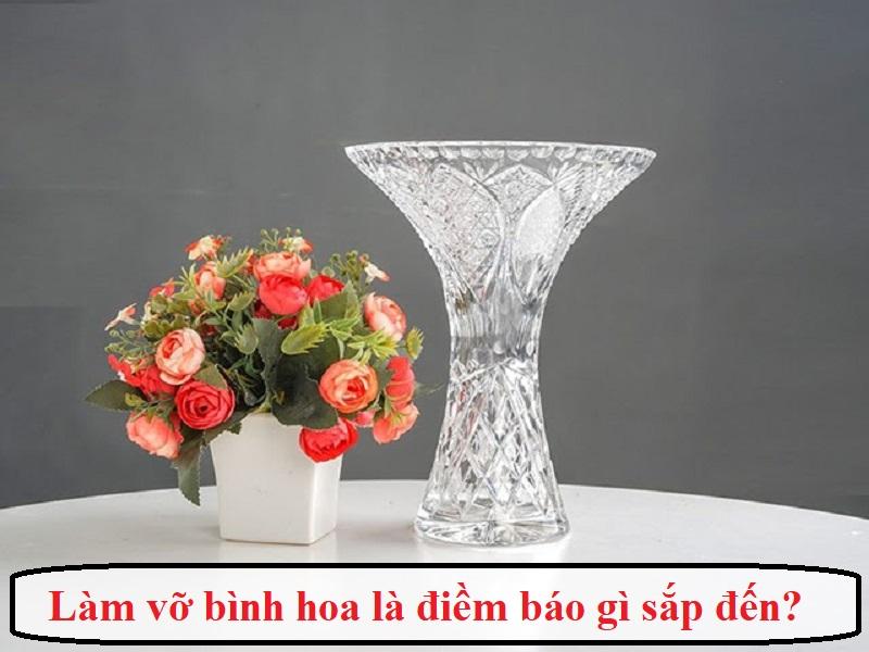 Làm vỡ bình hoa là điềm báo gì?