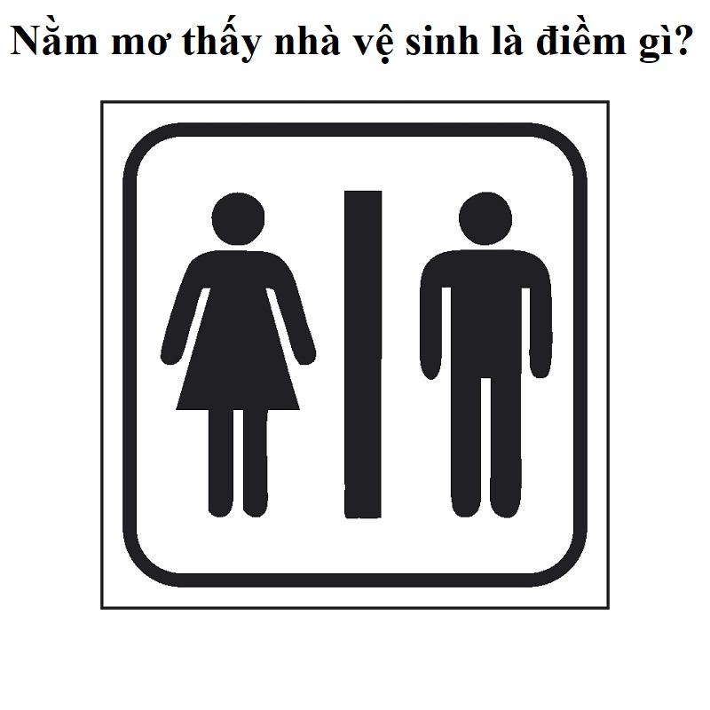 Nằm mơ thấy nhà vệ sinh là điềm gì?
