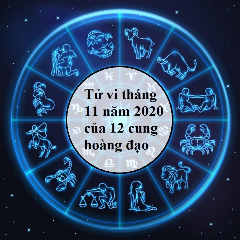 Tử vi tháng 11 năm 2020 của 12 cung hoàng đạo