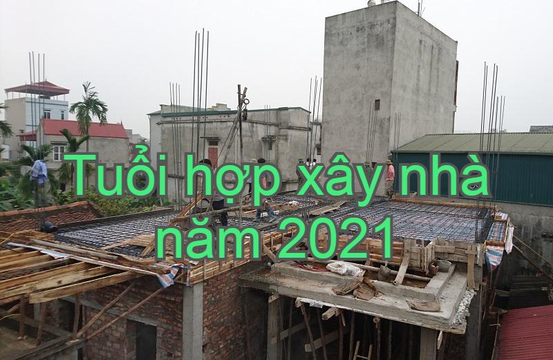 2021 hợp tuổi nào xây nhà, làm nhà? Tuổi hợp làm nhà năm 2021