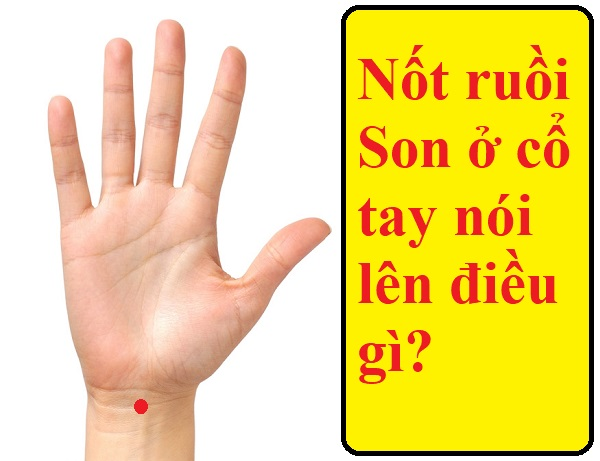 Nốt ruồi son ở cổ tay nói lên điều gì?