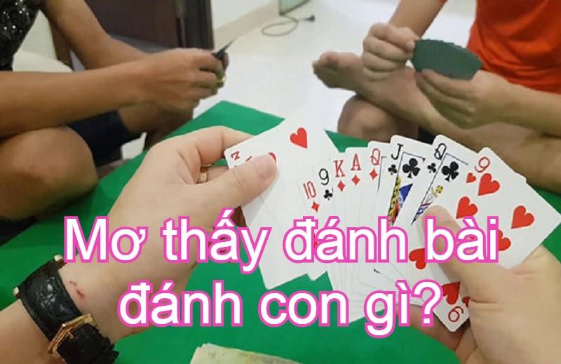 Mơ thấy đánh bài nên đánh con gì?