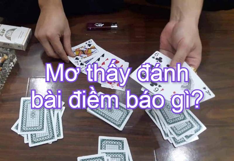 Mơ thấy đánh bài là điềm gì?