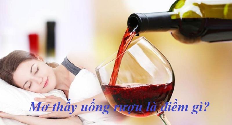 Mơ thấy uống rượu là điềm gì? Mơ thấy mình uống rượu